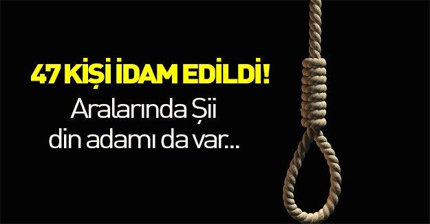 47 kişi idam edildi!