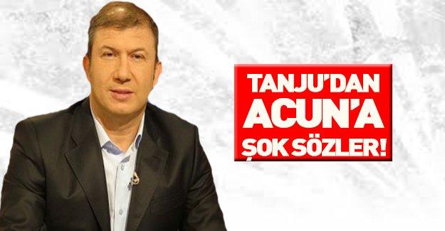 Tanju Çolak Acun Ilıcalı'ya verdi veriştirdi!