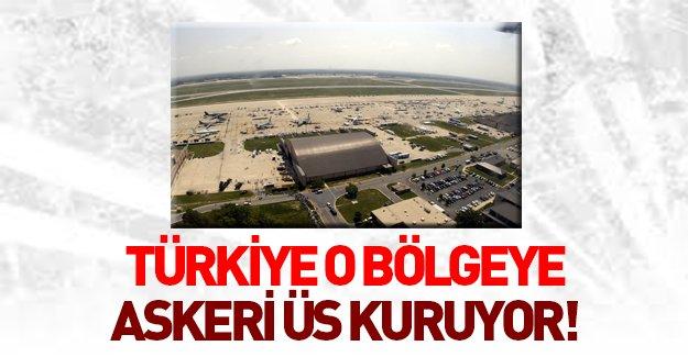 Türkiye o bölgeye askeri üs kuruyor!