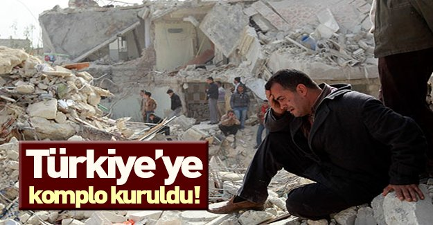 """""""Türkiye'ye karşı komplo kuruldu"""""""