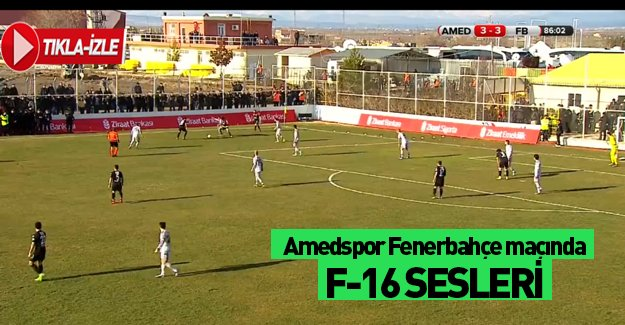 Amedspor- Fenerbahçe maçında F-16 sesleri!