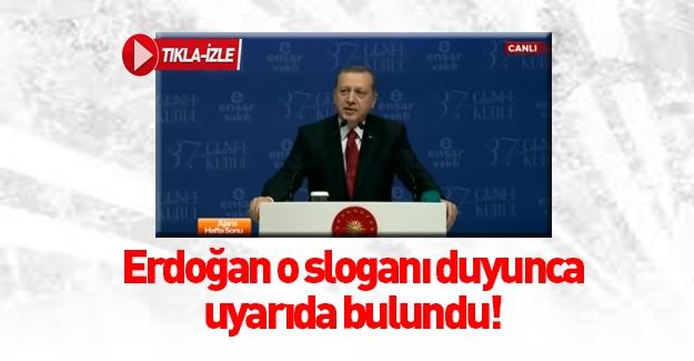 Cumhurbaşkanı Erdoğan o slogan sonrası uyarıda bulundu!