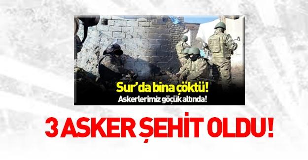 Sur'da çöken binada 3 asker şehit oldu!