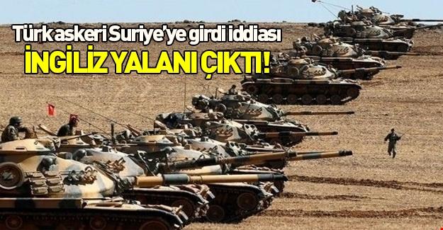 Türk askerinin Suriye'ye girdiği iddiası yalanlandı!