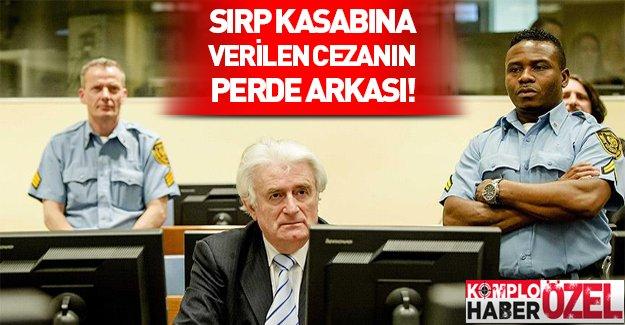 Sırp kasabı Karadzic'in cezasının perde arkası!
