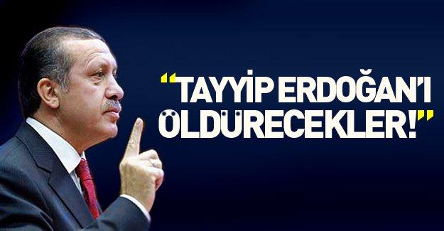"""Şok iddia: """"Tayyip Erdoğan'ı öldürecekler"""""""