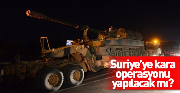 Ankara Suriye'ye girmeye mi hazırlanıyor?