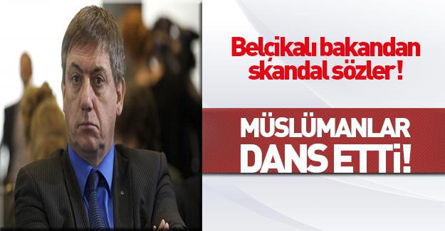 Belçikalı Bakan'dan skandal sözler: Müslümanlar dans etti!
