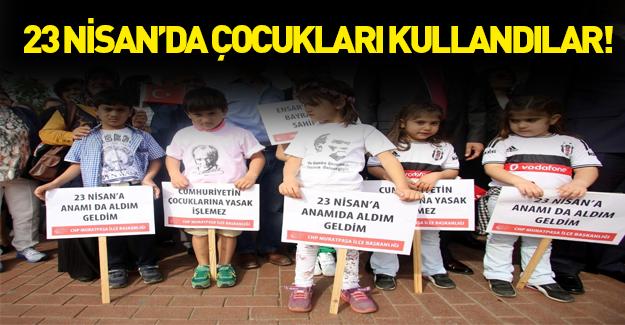CHP'den 23 Nisan'da çocukları kullandılar!