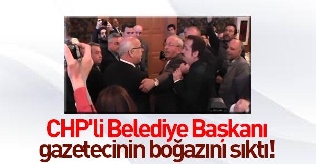 CHP'li belediye başkanı, gazetecinin boğazını sıktı