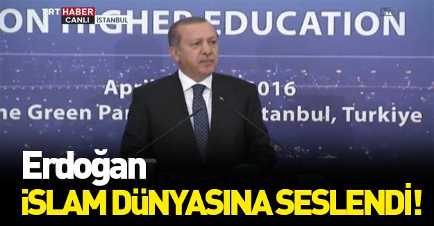 Cumhurbaşkanı Erdoğan'dan İslam dünyasına çağrı!
