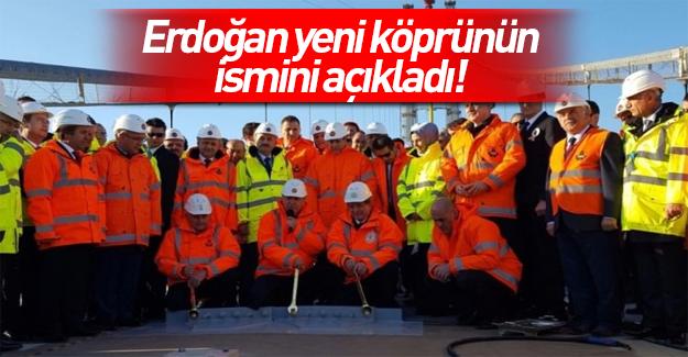 Cumhurbaşkanı Erdoğan köprünün ismini açıkladı!