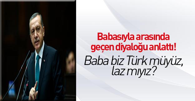 Erdoğan babasıyla arasında geçen diyaloğu anlattı