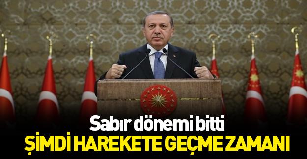 Erdoğan: Sabır dönemi bitti, harekete geçme zamanı
