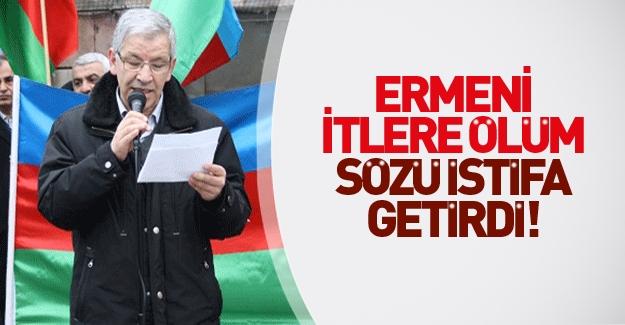 'Ermeni itlere ölüm' diyen Türk lider istifa etti!
