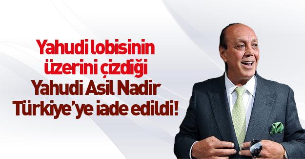 İş adamı Asil Nadir Türkiye'ye iade edildi