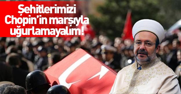 Mehmet Görmez: Şehitleri tekbirlerle uğurlayalım