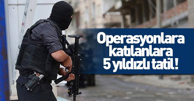 Operasyona katılan polisler 5 yıldızlı tatile gönderilecek