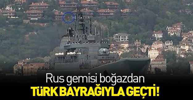 Rus savaş gemisi 'Türk bayrağı' dalgalandırarak geçti