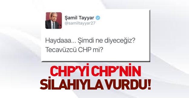 Şamil Tayyar CHP'yi CHP'nin silahıyla vurdu!