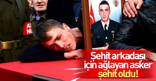 Şehit arkadaşı için ağlayan asker şehit oldu!