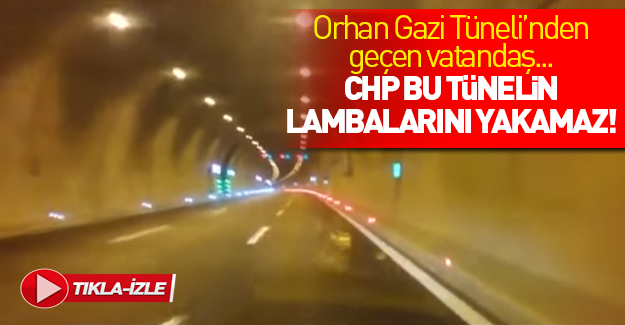 Tüneli test eden sürücü: CHP bunun ışığını yakamaz