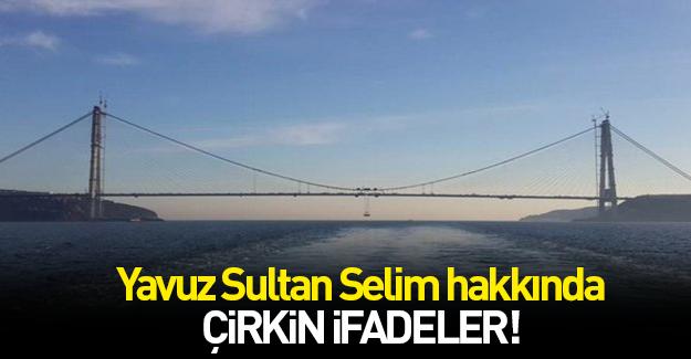 Yavuz Sultan Selim hakkında çirkin ifadeler