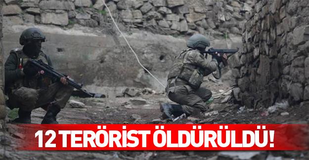 12 terörist öldürüldü!
