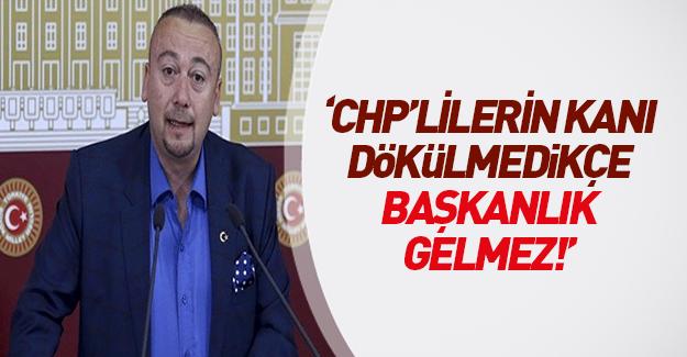 'CHP'lilerin kanı dökülmeden başkanlık sistemi gelmeyecektir'