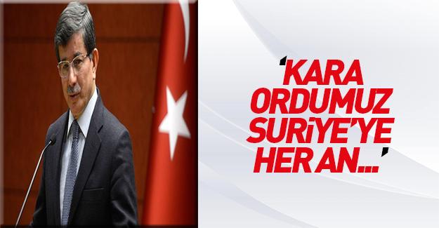 Davutoğlu: Suriye'ye kara operasyonu...