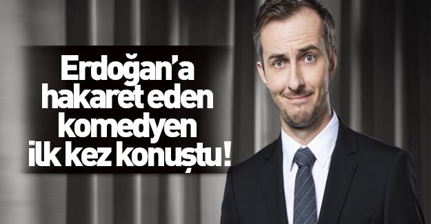 Erdoğan'a hakaret eden komedyen ilk kez konuştu!