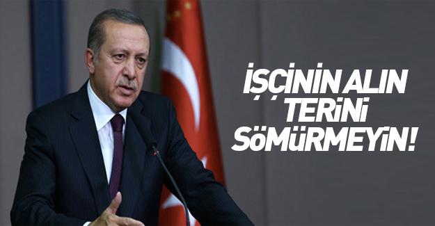 Erdoğan alın teri sömürüsüne dikkat çekti
