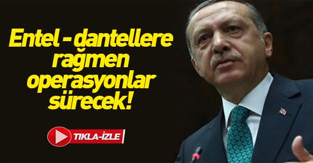 Erdoğan: Bazı entellere rağmen terörle mücadele sürecek