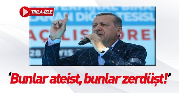 Erdoğan: Bunlar ateist, zerdüşt