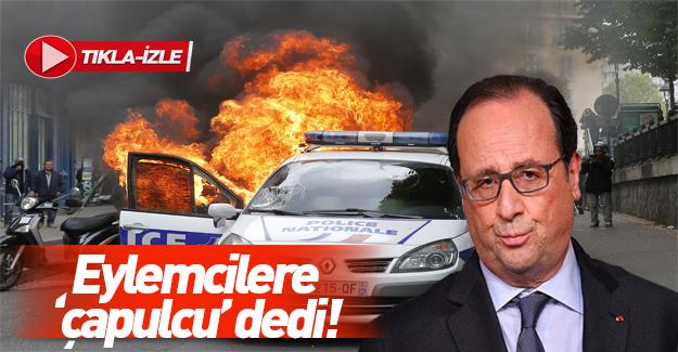 Fransa Cumhurbaşkanlığı eylemcilere çapulcu dedi
