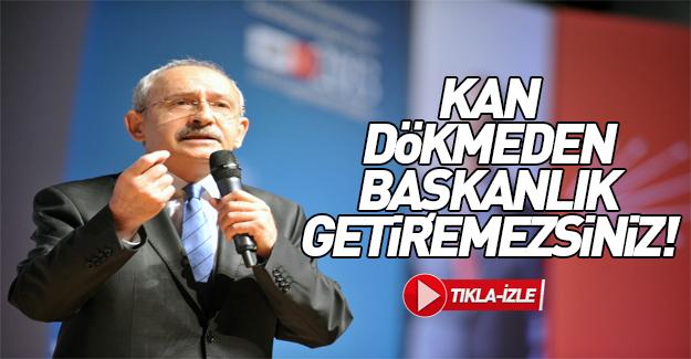 Kemal Kılıçdaroğlu: Kan dökmeden gerçekleştiremezsiniz