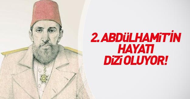 Ulu Hakan Sultan 2. Abdülhamid Han'ın hayatı dizi oluyor
