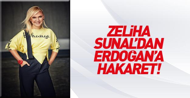 Zeliha Sunal'dan Erdoğan'a hakaret!