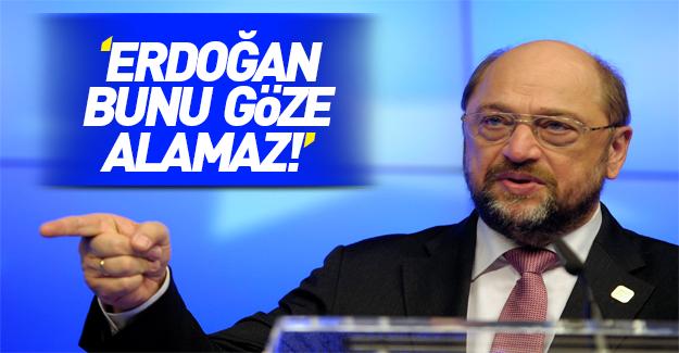 AP Başkanı Schulz'dan küstah sözler: Erdoğan bunu göze alamaz