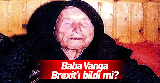 Baba Vanga Brexit'ı bildi mi?