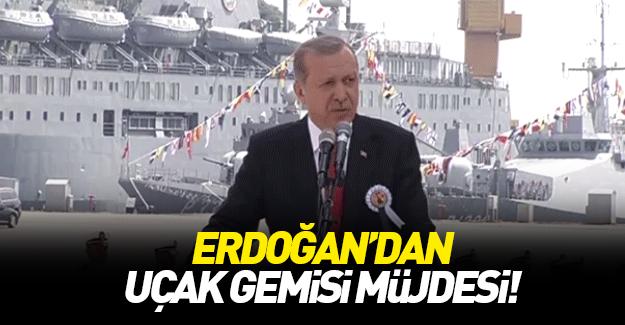 Cumhurbaşkanı Erdoğan'dan 'Uçak gemisi' müjdesi'
