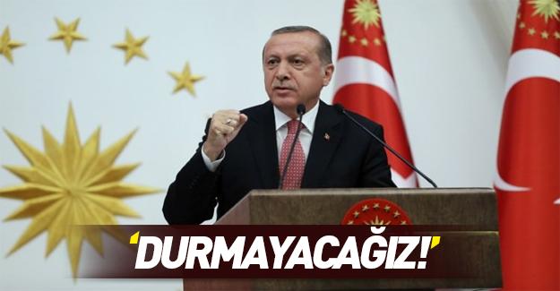 Erdoğan'dan dünyaya net mesaj: Durmayacak!