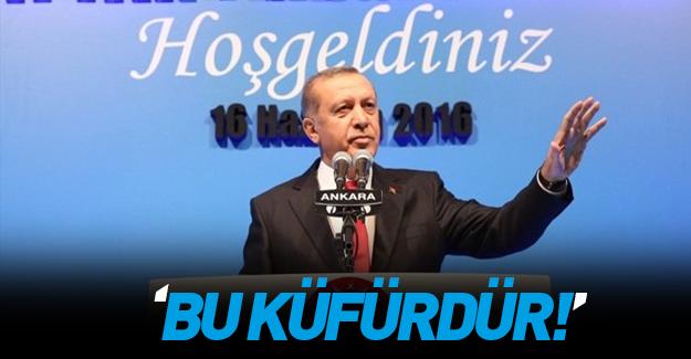 Erdoğan'dan sert tepki: Bu küfürdür