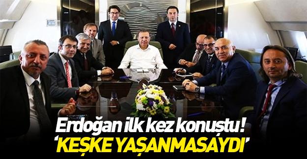Erdoğan: Keşke yaşanmasaydı
