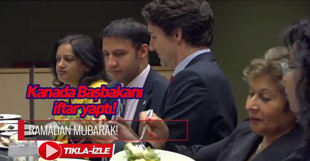 Kanada Başbakanı Justin Trudeau iftar yemeğinde İZLE
