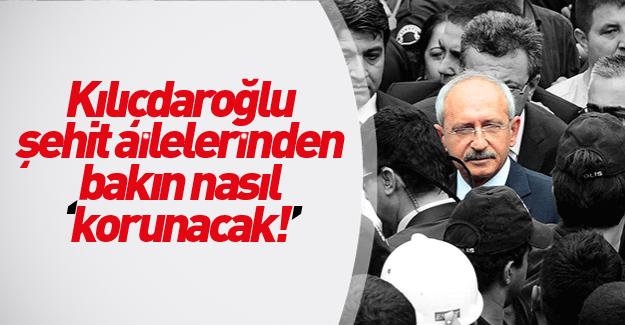 """Kılıçdaroğlu'nu  şehit ailelerinden """"korunacak"""""""