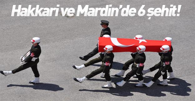 Mardin'de ve Hakkari'de 6 askerimiz şehit düştü
