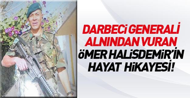 Darbeci generali vuran şehit Ömer Halisdemir'in hikayesi