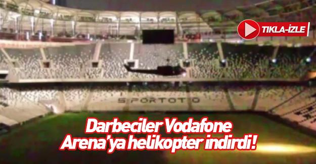 Darbeciler Beşiktaş'ın stadına helikopterle indiler