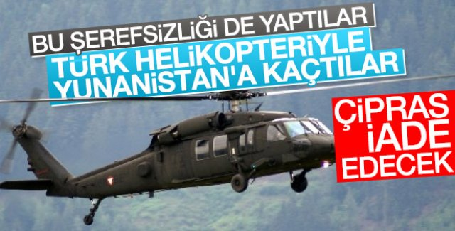 Darbeciler helikopterle Yunanistan'a kaçtı